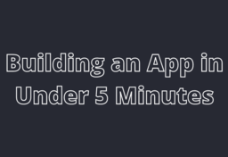 Building an app in 5 minutes